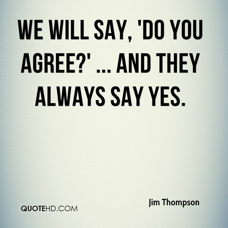 We will say, 'Do you agree?' ... And they always say yes.