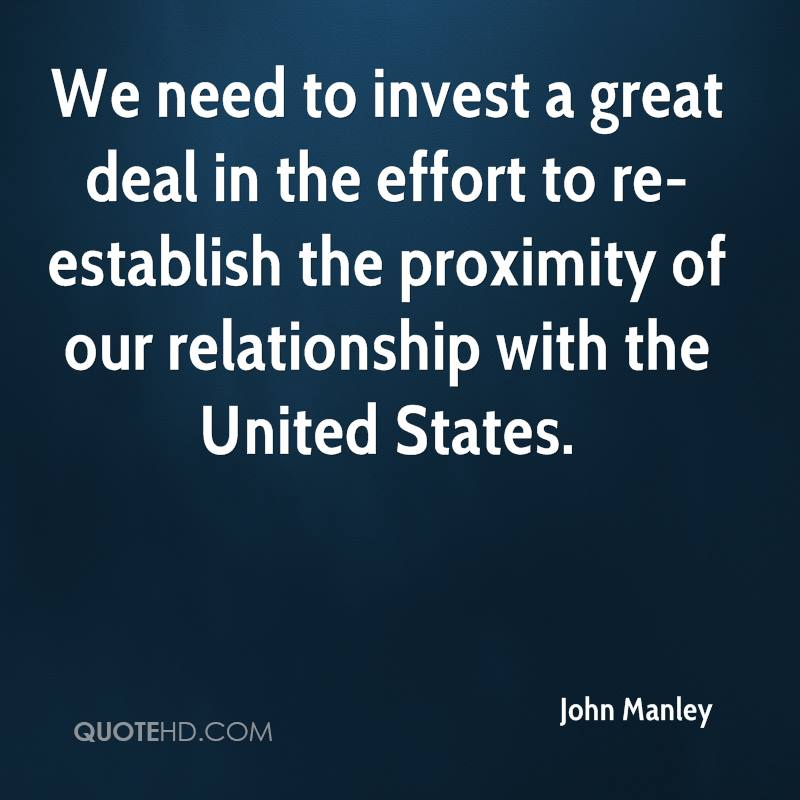 We need to invest a great deal in the effort to re-establish the proximity of our relationship with the United States.