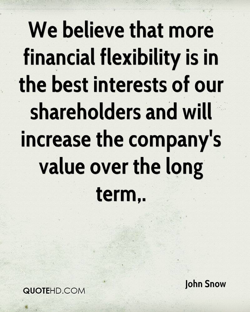 We believe that more financial flexibility is in the best interests of our shareholders and will increase the company's value over the long term.