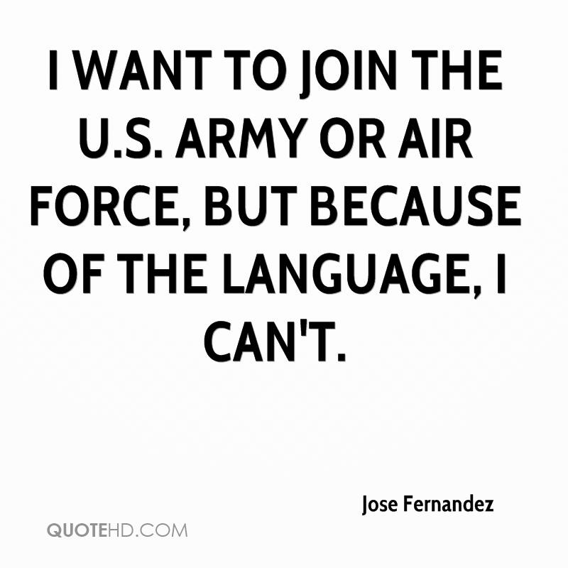 I want to join the U.S. Army or Air Force, but because of the language, I can't.