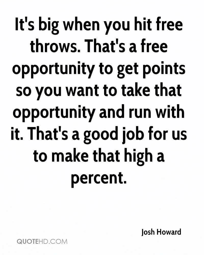 It's big when you hit free throws. That's a free opportunity to get points so you want to take that opportunity and run with it. That's a good job for us to make that high a percent.