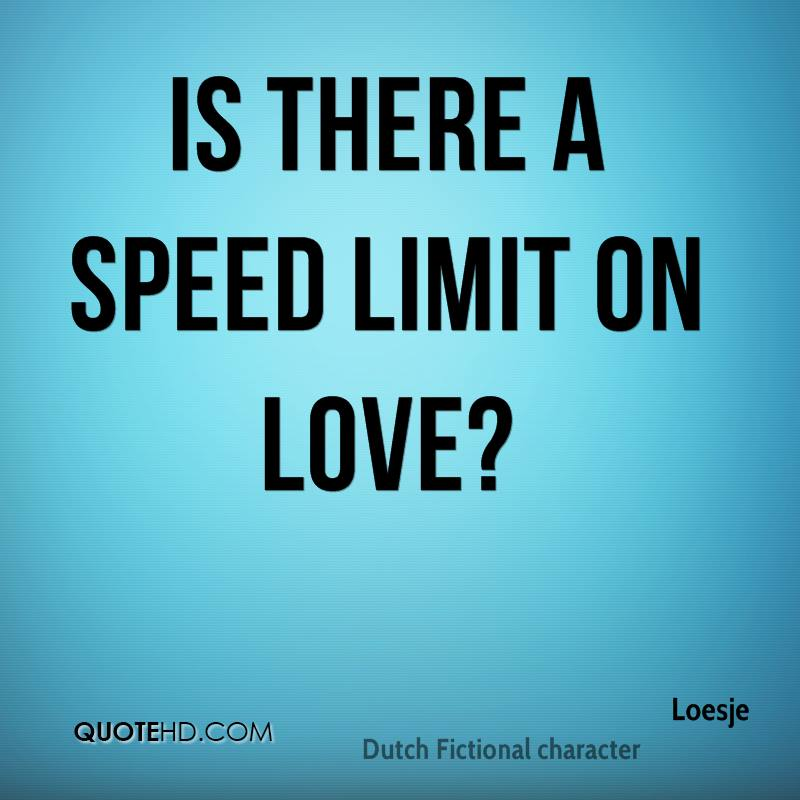 Is there a speed limit on love?