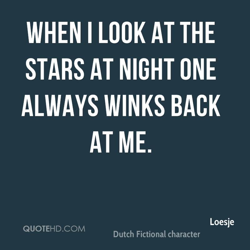 When I look at the stars at night one always winks back at me.