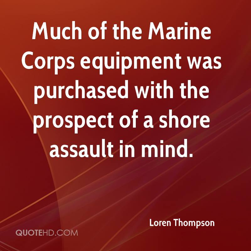 Much of the Marine Corps equipment was purchased with the prospect of a shore assault in mind.