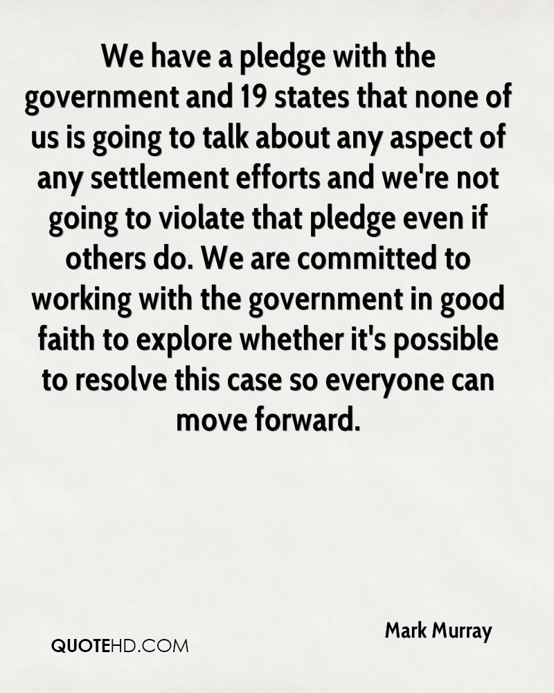We have a pledge with the government and 19 states that none of us is going to talk about any aspect of any settlement efforts and we're not going to violate that pledge even if others do. We are committed to working with the government in good faith to explore whether it's possible to resolve this case so everyone can move forward.