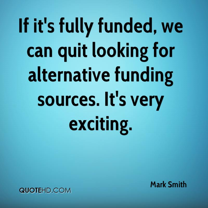 If it's fully funded, we can quit looking for alternative funding sources. It's very exciting.