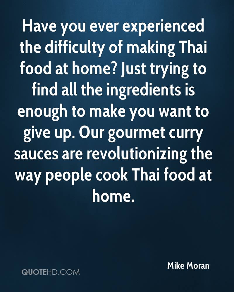 Have you ever experienced the difficulty of making Thai food at home? Just trying to find all the ingredients is enough to make you want to give up. Our gourmet curry sauces are revolutionizing the way people cook Thai food at home.