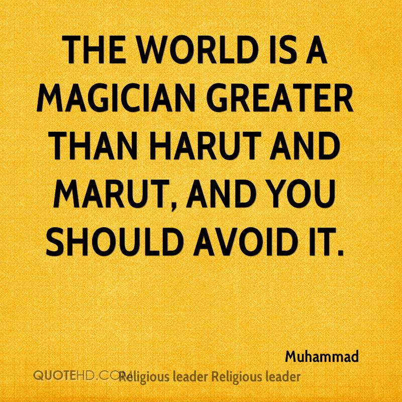 The world is a magician greater than Harut and Marut, and you should avoid it.