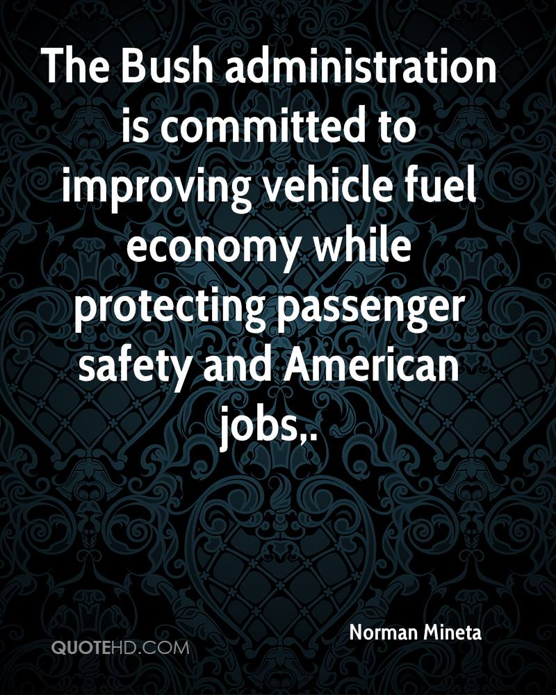 The Bush administration is committed to improving vehicle fuel economy while protecting passenger safety and American jobs.