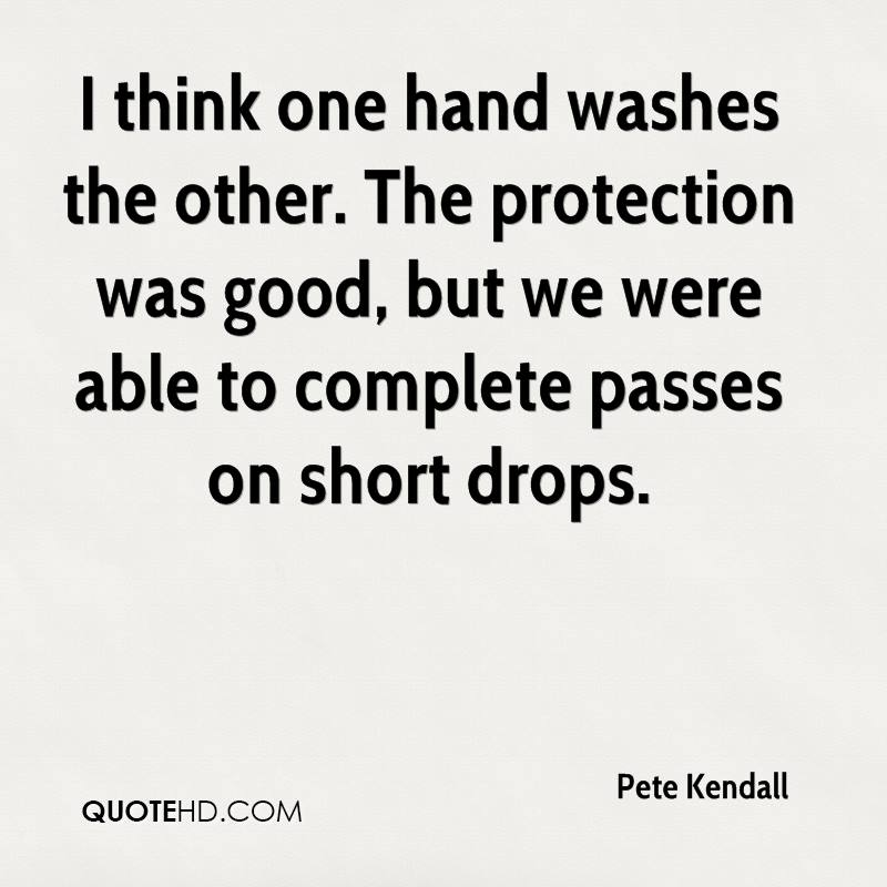 I think one hand washes the other. The protection was good, but we were able to complete passes on short drops.