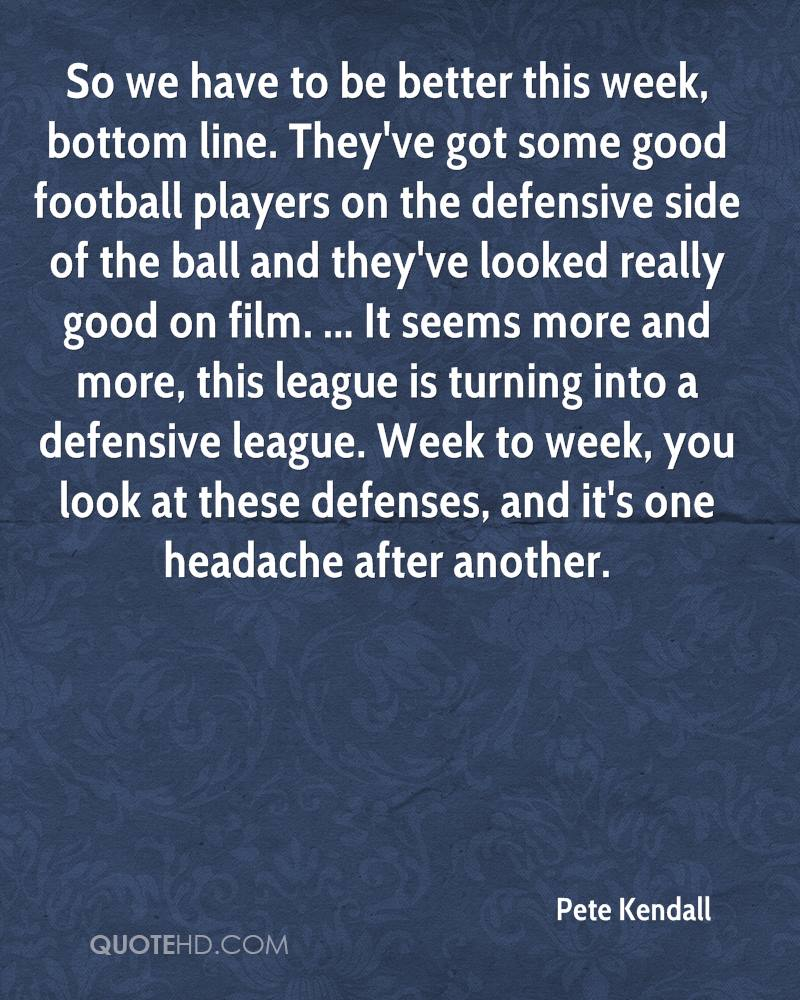 So we have to be better this week, bottom line. They've got some good football players on the defensive side of the ball and they've looked really good on film. ... It seems more and more, this league is turning into a defensive league. Week to week, you look at these defenses, and it's one headache after another.