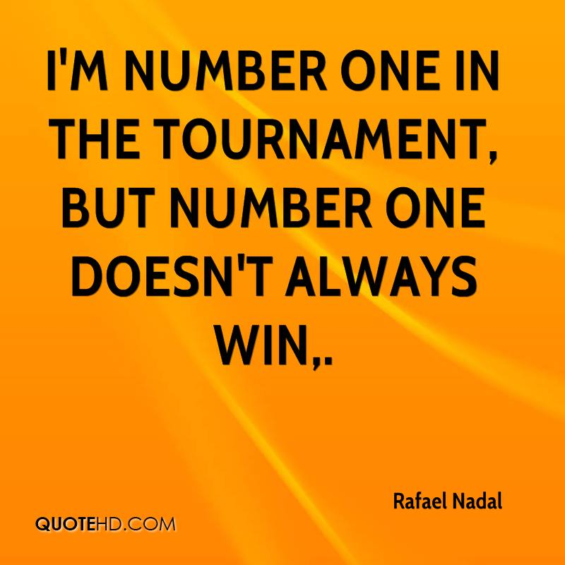 I'm number one in the tournament, but number one doesn't always win.