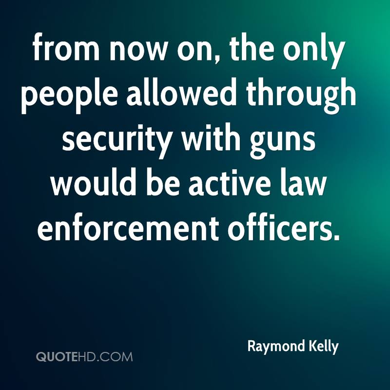 from now on, the only people allowed through security with guns would be active law enforcement officers.