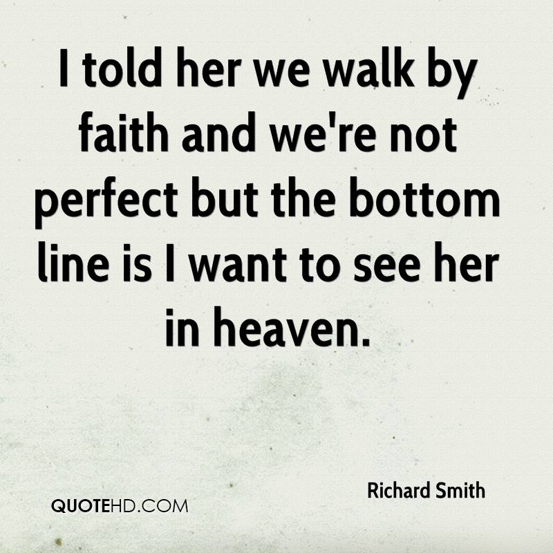 I told her we walk by faith and we're not perfect but the bottom line is I want to see her in heaven.
