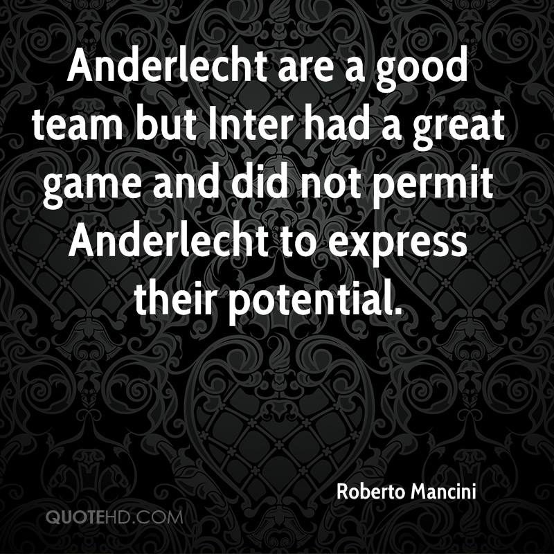 Anderlecht are a good team but Inter had a great game and did not permit Anderlecht to express their potential.