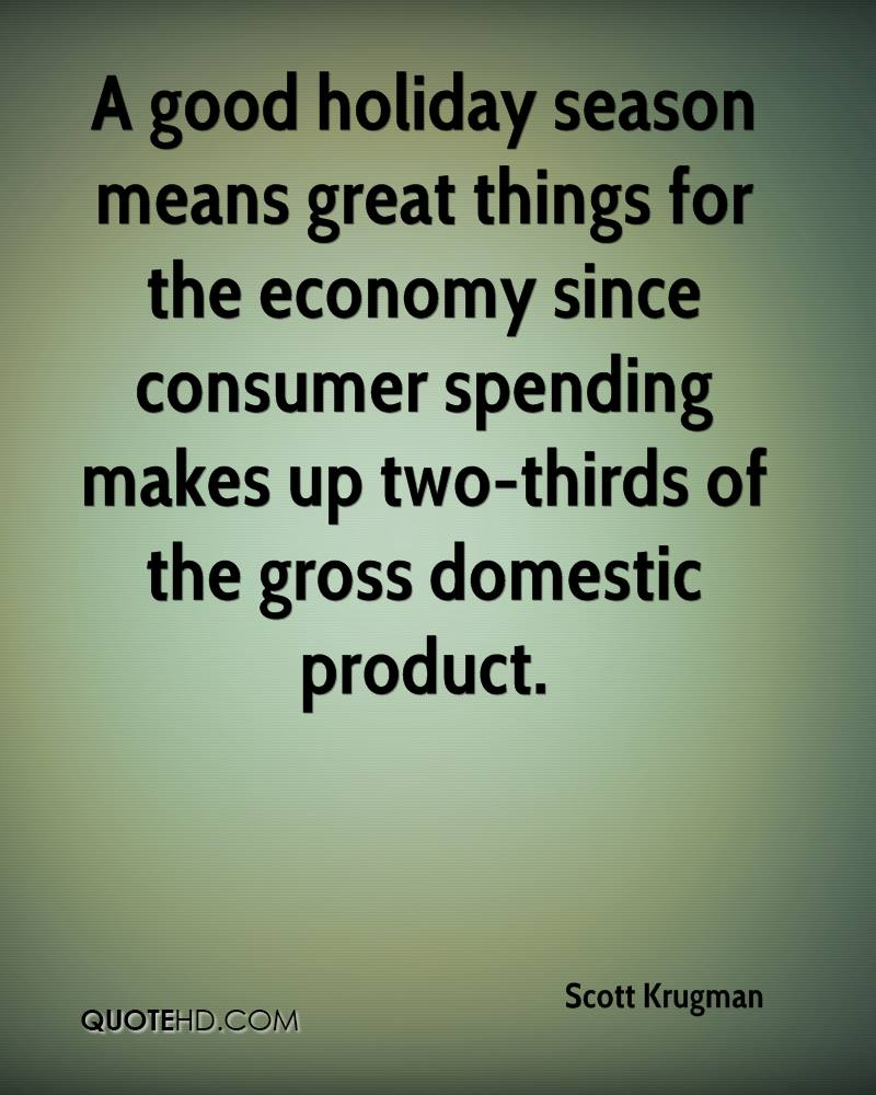 A good holiday season means great things for the economy since consumer spending makes up two-thirds of the gross domestic product.