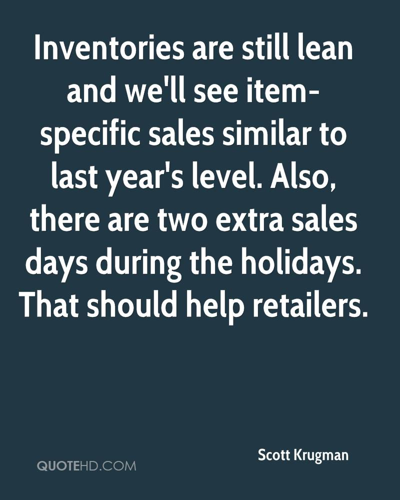 Inventories are still lean and we'll see item-specific sales similar to last year's level. Also, there are two extra sales days during the holidays. That should help retailers.