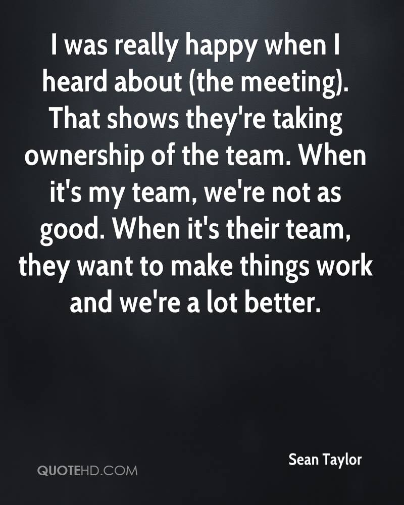I was really happy when I heard about (the meeting). That shows they're taking ownership of the team. When it's my team, we're not as good. When it's their team, they want to make things work and we're a lot better.