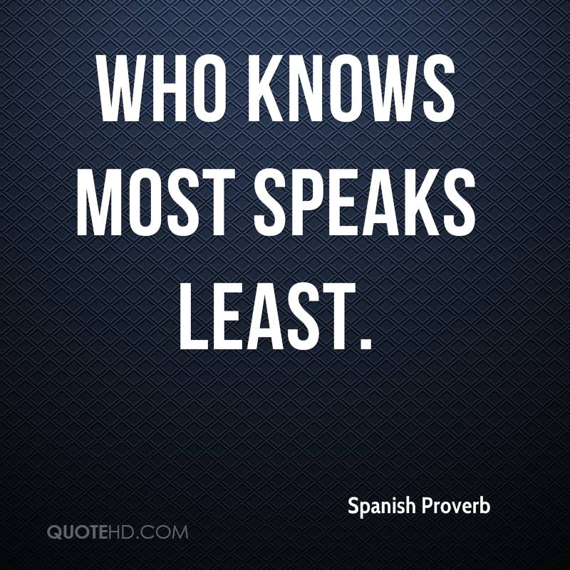 Who knows most speaks least.