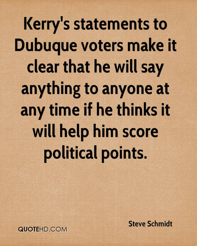 Kerry's statements to Dubuque voters make it clear that he will say anything to anyone at any time if he thinks it will help him score political points.