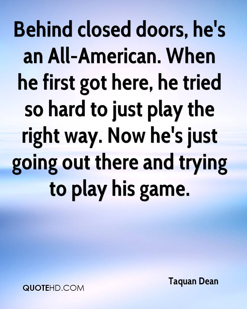 Behind closed doors, he's an All-American. When he first got here, he tried so hard to just play the right way. Now he's just going out there and trying to play his game.