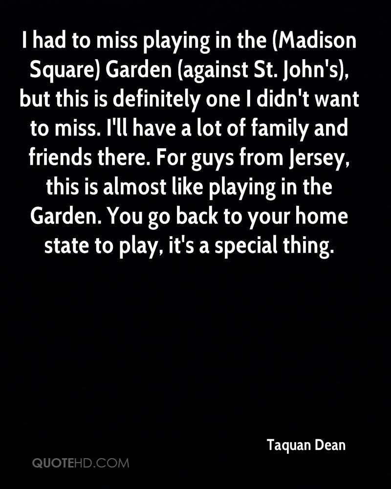 I had to miss playing in the (Madison Square) Garden (against St. John's), but this is definitely one I didn't want to miss. I'll have a lot of family and friends there. For guys from Jersey, this is almost like playing in the Garden. You go back to your home state to play, it's a special thing.