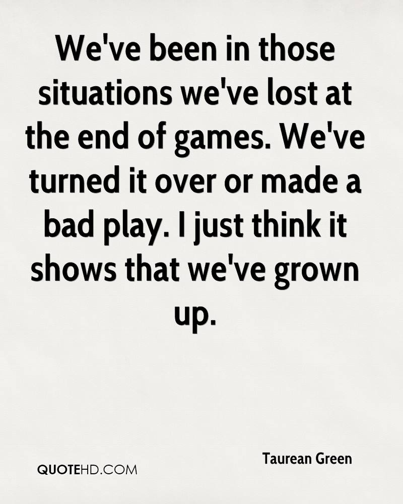 We've been in those situations we've lost at the end of games. We've turned it over or made a bad play. I just think it shows that we've grown up.