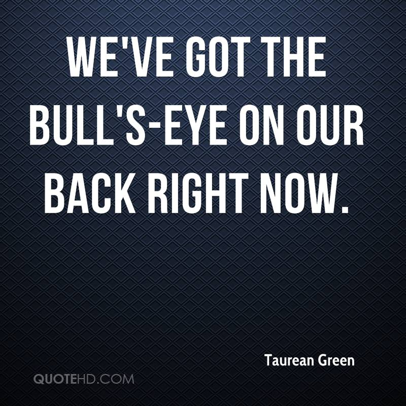 We've got the bull's-eye on our back right now.