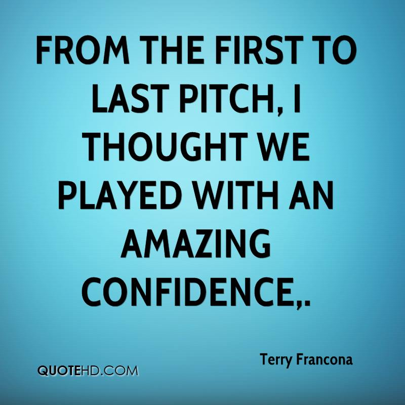From the first to last pitch, I thought we played with an amazing confidence.