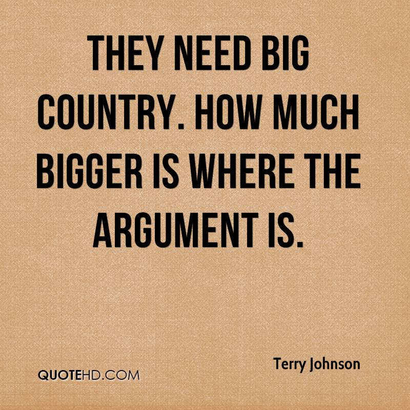 They need big country. How much bigger is where the argument is.