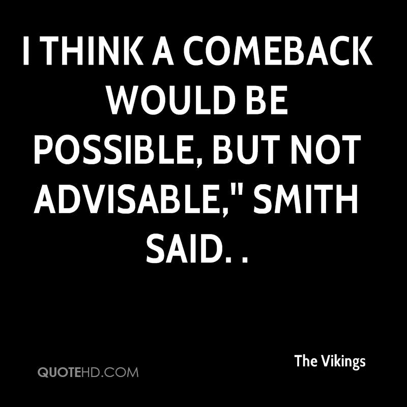 I think a comeback would be possible, but not advisable,'' Smith said. .