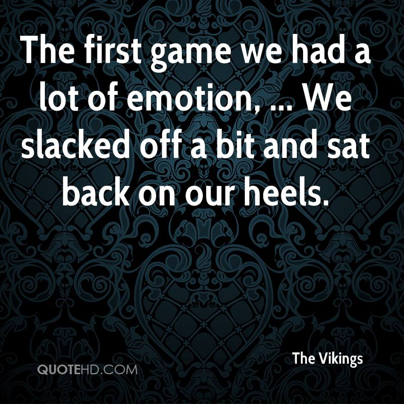 The first game we had a lot of emotion, ... We slacked off a bit and sat back on our heels.