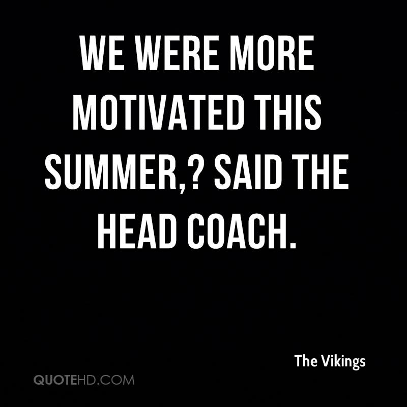 We were more motivated this summer,? said the head coach.