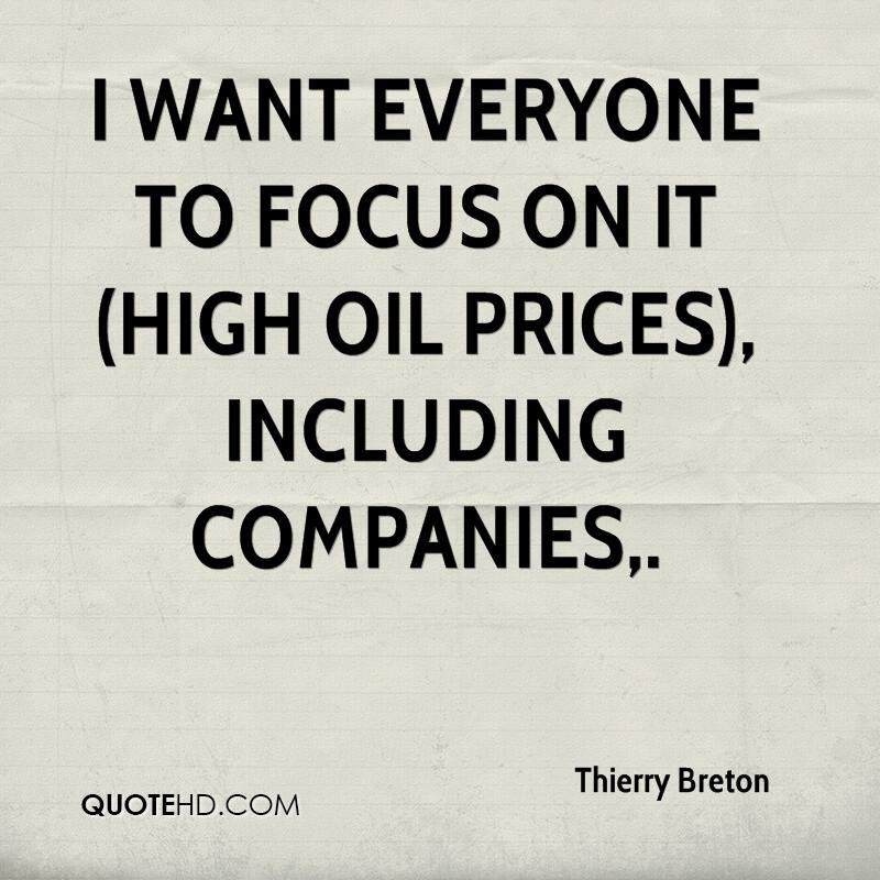 I want everyone to focus on it (high oil prices), including companies.