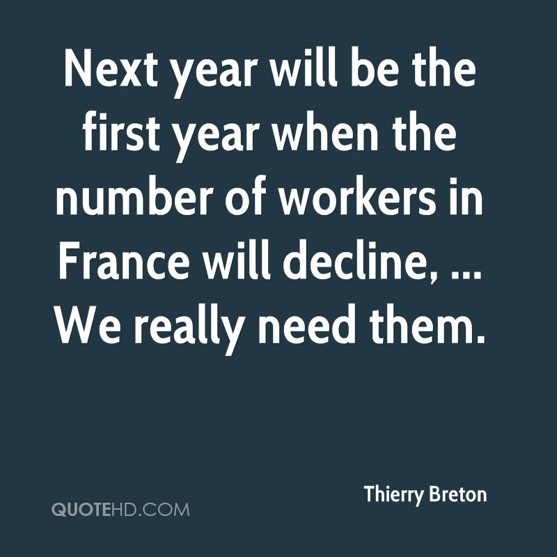 Next year will be the first year when the number of workers in France will decline, ... We really need them.