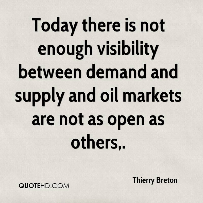 Today there is not enough visibility between demand and supply and oil markets are not as open as others.