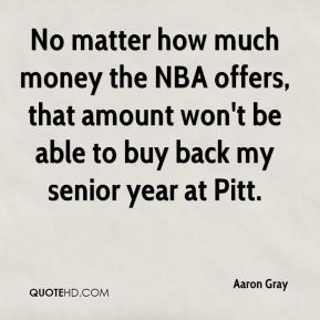 No matter how much money the NBA offers, that amount won't be able to buy back my senior year at Pitt.