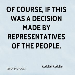 Of course, if this was a decision made by representatives of the people.