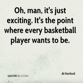 Oh, man, it's just exciting. It's the point where every basketball player wants to be.
