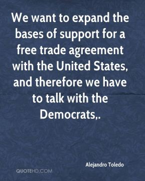Alejandro Toledo - We want to expand the bases of support for a free trade agreement with the United States, and therefore we have to talk with the Democrats.