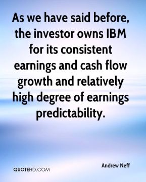 Andrew Neff - As we have said before, the investor owns IBM for its consistent earnings and cash flow growth and relatively high degree of earnings predictability.