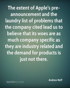 The extent of Apple's pre-announcement and the laundry list of problems that the company cited lead us to believe that its woes are as much company specific as they are industry related and the demand for products is just not there.
