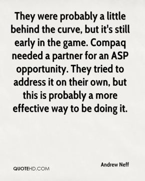 They were probably a little behind the curve, but it's still early in the game. Compaq needed a partner for an ASP opportunity. They tried to address it on their own, but this is probably a more effective way to be doing it.