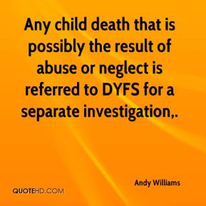 Andy Williams - Any child death that is possibly the result of abuse or neglect is referred to DYFS for a separate investigation.