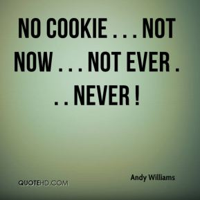 Andy Williams - No cookie . . . not now . . . not ever . . . never !