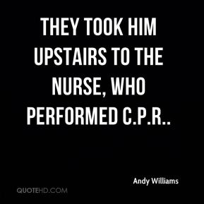 Andy Williams - They took him upstairs to the nurse, who performed C.P.R..
