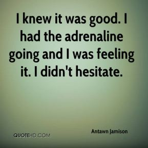 Antawn Jamison - I knew it was good. I had the adrenaline going and I was feeling it. I didn't hesitate.