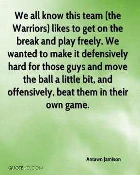 Antawn Jamison - We all know this team (the Warriors) likes to get on the break and play freely. We wanted to make it defensively hard for those guys and move the ball a little bit, and offensively, beat them in their own game.