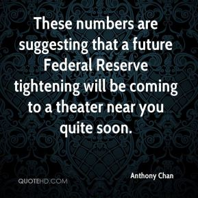 Anthony Chan - These numbers are suggesting that a future Federal Reserve tightening will be coming to a theater near you quite soon.