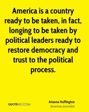 America is a country ready to be taken, in fact, longing to be taken by political leaders ready to restore democracy and trust to the political process.